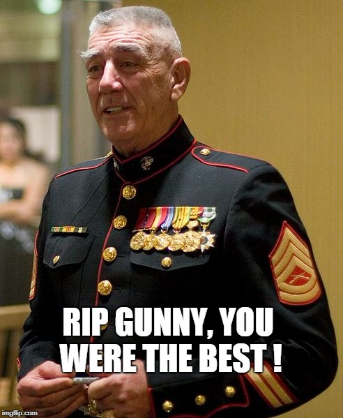 Gunny | RIP GUNNY, YOU WERE THE BEST ! | image tagged in gunny,r lee ermey,marines,full metal jacket | made w/ Imgflip meme maker