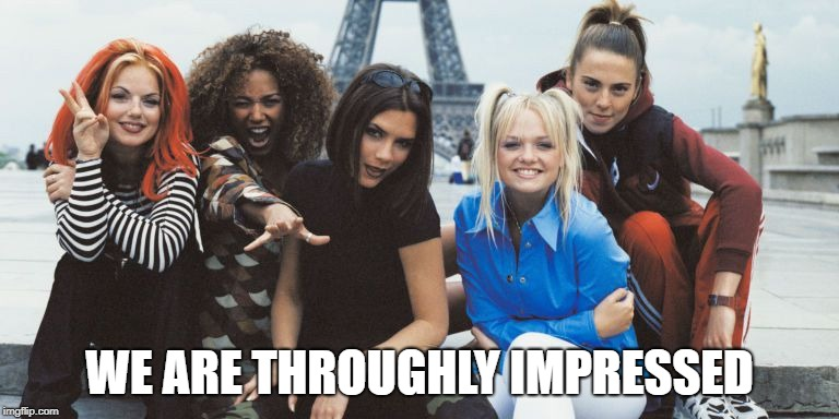 WE ARE THROUGHLY IMPRESSED | made w/ Imgflip meme maker