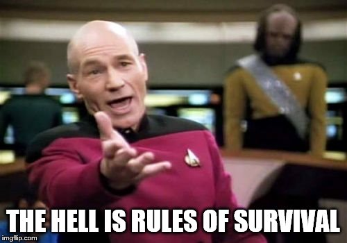Picard Wtf Meme | THE HELL IS RULES OF SURVIVAL | image tagged in memes,picard wtf | made w/ Imgflip meme maker