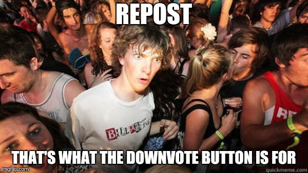 REPOST THAT'S WHAT THE DOWNVOTE BUTTON IS FOR | made w/ Imgflip meme maker