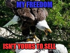 MY FREEDOM ISN'T YOURS TO SELL | made w/ Imgflip meme maker