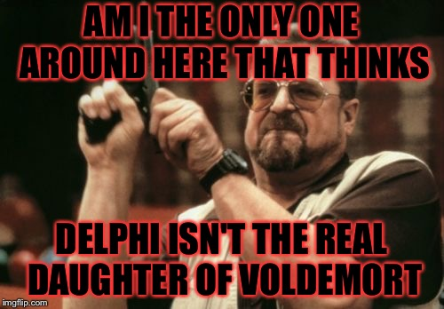 Seriously she has white hair and vlue tips Belatrix and Tom had bkack hair there has to be a different parent my guess is Tom. | AM I THE ONLY ONE AROUND HERE THAT THINKS DELPHI ISN'T THE REAL DAUGHTER OF VOLDEMORT | image tagged in memes,am i the only one around here,meme,masqurade_,please dont hurt me becuse if my opinion,harry potter | made w/ Imgflip meme maker