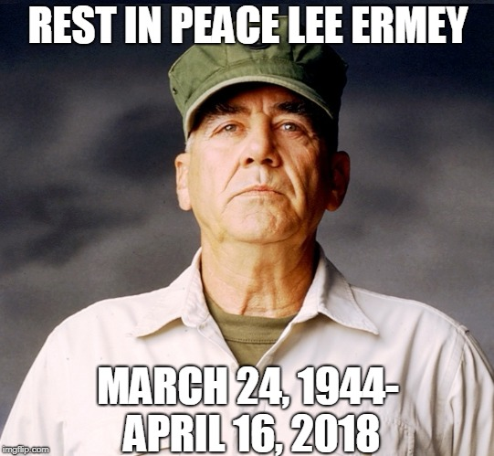 The passing of Lee Ermey. One of the greatest! May he rest peacefully. | REST IN PEACE LEE ERMEY MARCH 24, 1944- APRIL 16, 2018 | image tagged in ronald lee ermey,rest in peace | made w/ Imgflip meme maker