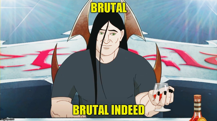 BRUTAL BRUTAL INDEED | made w/ Imgflip meme maker