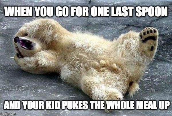 Oh nooo polar bear | WHEN YOU GO FOR ONE LAST SPOON AND YOUR KID PUKES THE WHOLE MEAL UP | image tagged in oh nooo polar bear | made w/ Imgflip meme maker