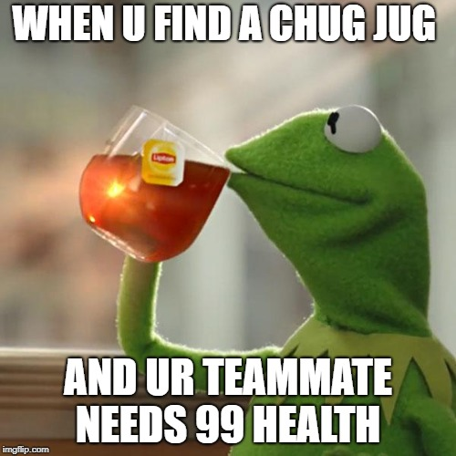 But Thats None Of My Business Meme | WHEN U FIND A CHUG JUG AND UR TEAMMATE NEEDS 99 HEALTH | image tagged in memes,but thats none of my business,kermit the frog | made w/ Imgflip meme maker