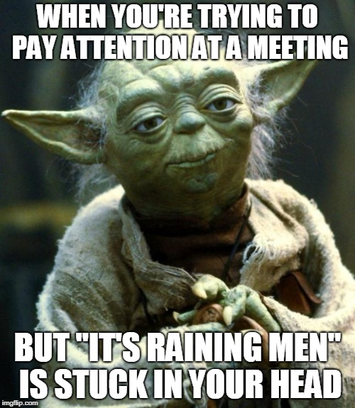 "Star Wars Yoda | WHEN YOU'RE TRYING TO PAY ATTENTION AT A MEETING BUT ""IT'S RAINING MEN"" IS STUCK IN YOUR HEAD 