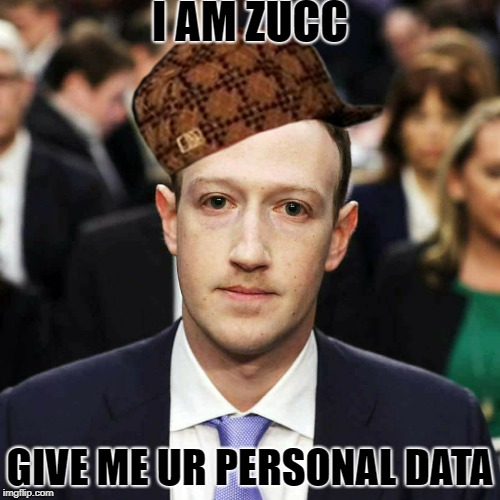 Zucc | I AM ZUCC GIVE ME UR PERSONAL DATA | image tagged in zucc,scumbag | made w/ Imgflip meme maker