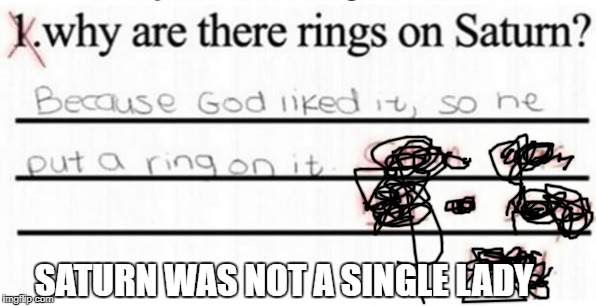 Funny kid test answers | SATURN WAS NOT A SINGLE LADY | image tagged in questions,test,saturn | made w/ Imgflip meme maker