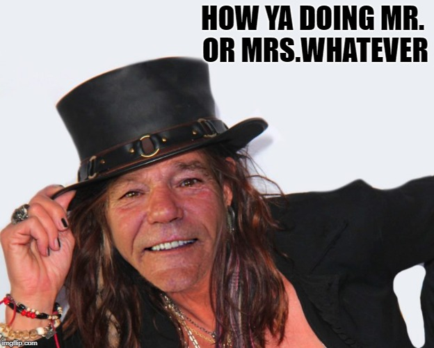 louie tyler | HOW YA DOING MR. OR MRS.WHATEVER | image tagged in louie tyler | made w/ Imgflip meme maker