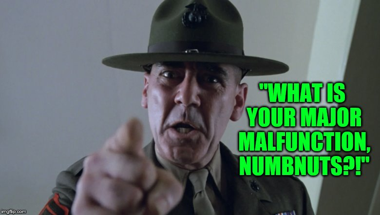 "May You Forever R.I.E.P. Drill Instructor  ~ (1944 - 2018) ~ | ""WHAT IS YOUR MAJOR MALFUNCTION, NUMBNUTS?!"" 
