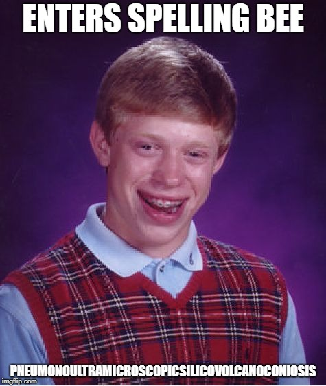 Bad Luck Brian Meme | ENTERS SPELLING BEE PNEUMONOULTRAMICROSCOPICSILICOVOLCANOCONIOSIS | image tagged in memes,bad luck brian | made w/ Imgflip meme maker