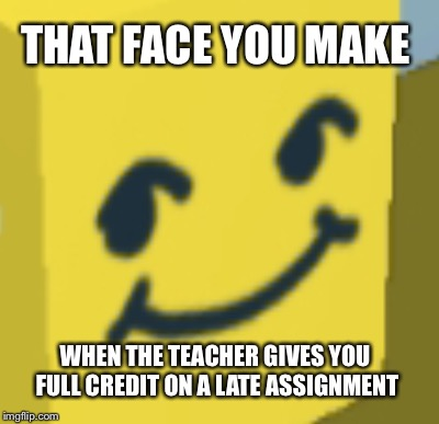 THAT FACE YOU MAKE WHEN THE TEACHER GIVES YOU FULL CREDIT ON A LATE ASSIGNMENT | image tagged in bee,danker | made w/ Imgflip meme maker