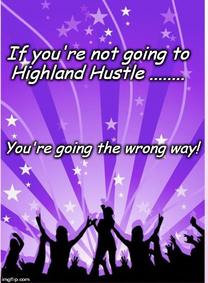 Highland Hustle Way | If you're not going to Highland Hustle ........ You're going the wrong way! | image tagged in dance,exercise,hustle | made w/ Imgflip meme maker