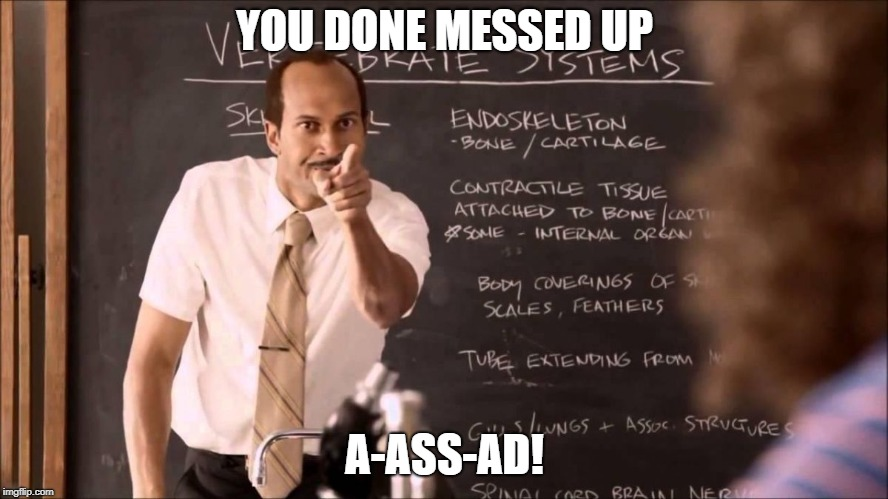 Key and Peele Substitute Teacher | YOU DONE MESSED UP A-ASS-AD! | image tagged in key and peele substitute teacher,assad donald trump chemical weapons attack tomahawk missiles,dank memes,funny memes | made w/ Imgflip meme maker