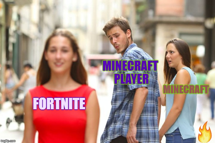 From Minecraft to Fortnite: What the kids are doing now | FORTNITE MINECRAFT PLAYER MINECRAFT | image tagged in memes,distracted boyfriend | made w/ Imgflip meme maker