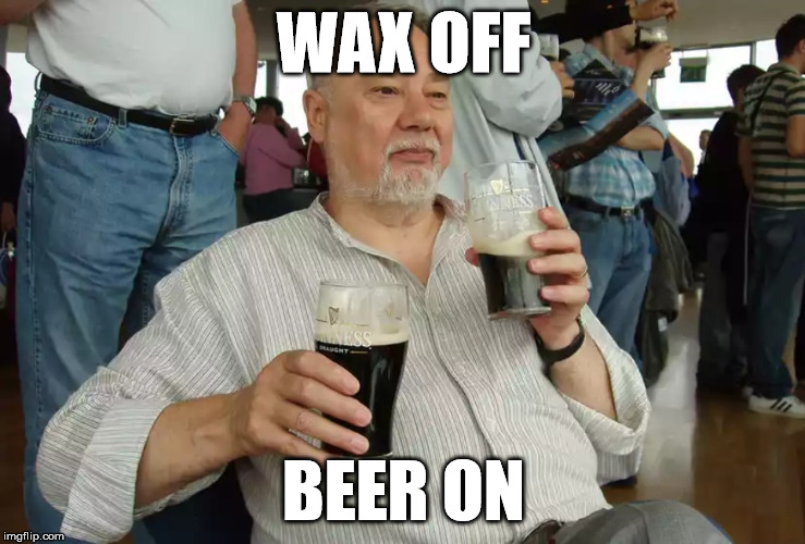 Drinking Master |  WAX OFF; BEER ON | image tagged in martial arts,kung fu,karate kid,beer,wax,old master | made w/ Imgflip meme maker