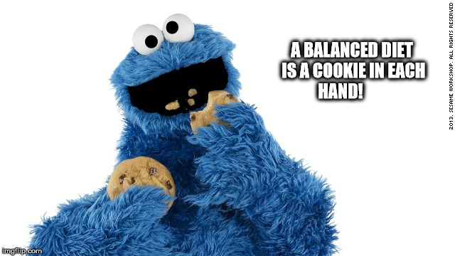 Balancing Your Diet | A BALANCED DIET IS A COOKIE IN EACH HAND! | image tagged in cookie monster,cookies,funny memes,funny,hands,diets | made w/ Imgflip meme maker
