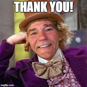 louie wanka | THANK YOU! | image tagged in louie wanka | made w/ Imgflip meme maker