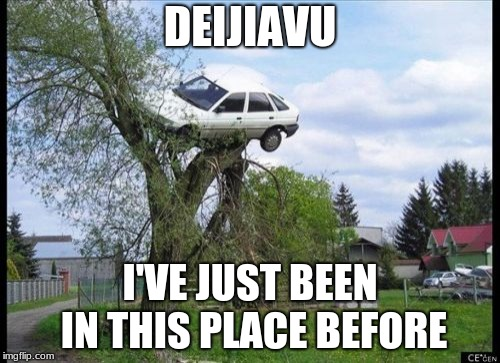 Secure Parking Meme | DEIJIAVU I'VE JUST BEEN IN THIS PLACE BEFORE | image tagged in memes,secure parking | made w/ Imgflip meme maker