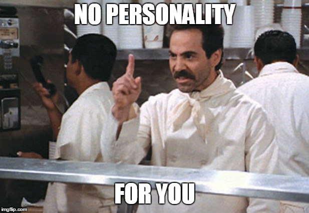 NO PERSONALITY FOR YOU | made w/ Imgflip meme maker