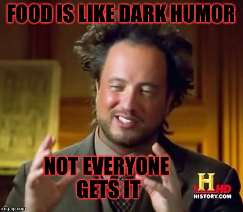 Why we need communism | FOOD IS LIKE DARK HUMOR NOT EVERYONE GETS IT | image tagged in memes,ancient aliens,dark humor,food,poverty,funny | made w/ Imgflip meme maker