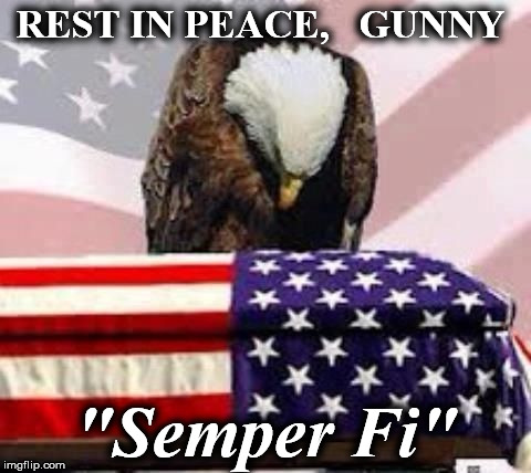 "REST IN PEACE,   GUNNY ""Semper Fi"" 