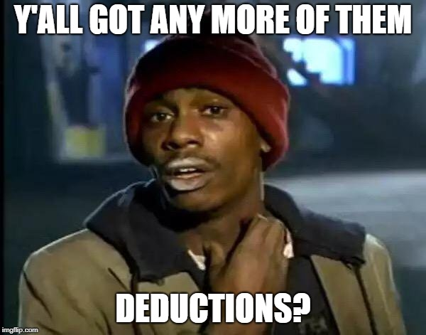Y'all Got Any More Of That Meme | Y'ALL GOT ANY MORE OF THEM DEDUCTIONS? | image tagged in memes,y'all got any more of that,AdviceAnimals | made w/ Imgflip meme maker