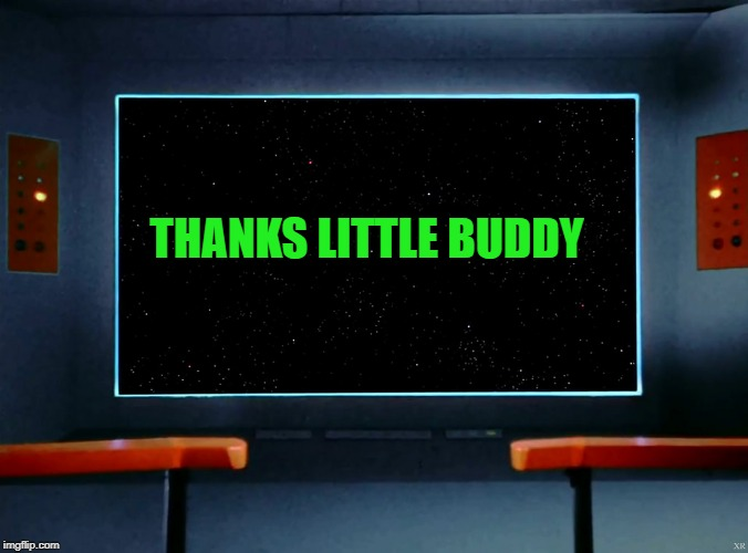 on screen | THANKS LITTLE BUDDY | image tagged in on screen | made w/ Imgflip meme maker