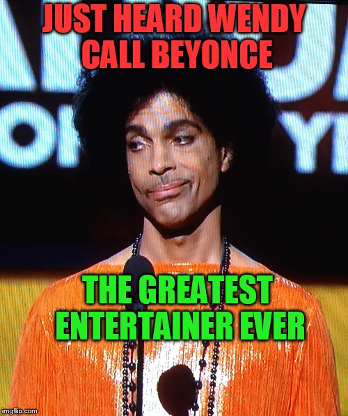 JUST HEARD WENDY CALL BEYONCE THE GREATEST ENTERTAINER EVER | image tagged in beyonce please | made w/ Imgflip meme maker