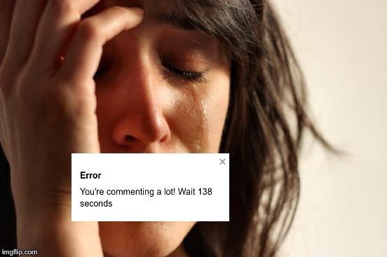 First World Problems Meme | image tagged in memes,first world problems,comment timer,imgflip | made w/ Imgflip meme maker