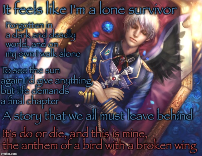 Bird With a Broken Wing by Owl City | It feels like I'm a lone survivor It's do or die, and this is mine, the anthem of a bird with a broken wing Forgotten in a dark and deadly w | image tagged in song lyrics,hetalia | made w/ Imgflip meme maker