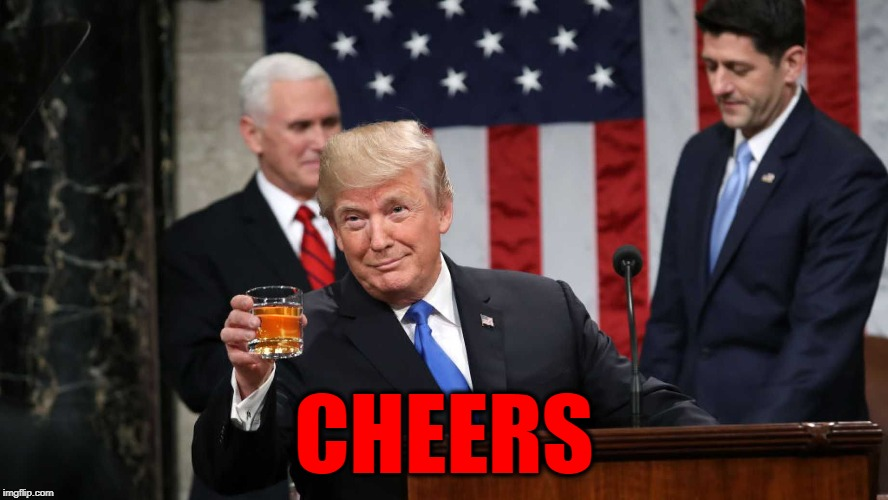 Trump Toast | CHEERS | image tagged in trump toast | made w/ Imgflip meme maker