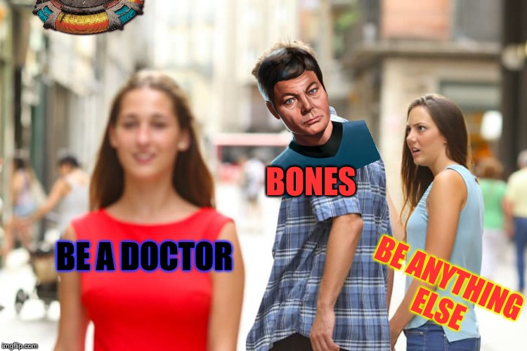 Distracted Boyfriend Meme | BE A DOCTOR BE ANYTHING ELSE BONES | image tagged in memes,distracted boyfriend | made w/ Imgflip meme maker