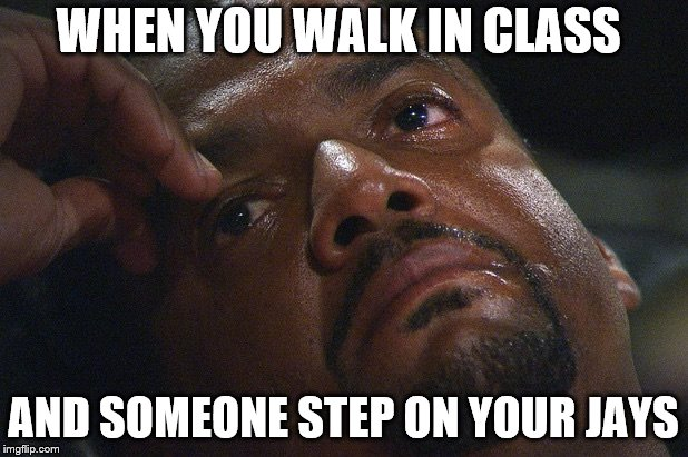 Crying Carlton | WHEN YOU WALK IN CLASS AND SOMEONE STEP ON YOUR JAYS | image tagged in crying carlton | made w/ Imgflip meme maker