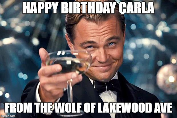 Happy Birthday | HAPPY BIRTHDAY CARLA FROM THE WOLF OF LAKEWOOD AVE | image tagged in happy birthday | made w/ Imgflip meme maker