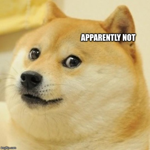 Doge Meme | APPARENTLY NOT | image tagged in memes,doge | made w/ Imgflip meme maker