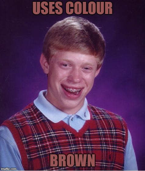 Bad Luck Brian Meme | USES COLOUR BROWN | image tagged in memes,bad luck brian | made w/ Imgflip meme maker