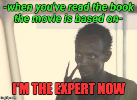 I'm The Captain Now Meme | -when you've read the book the movie is based on- I'M THE EXPERT NOW | image tagged in memes,i'm the captain now | made w/ Imgflip meme maker