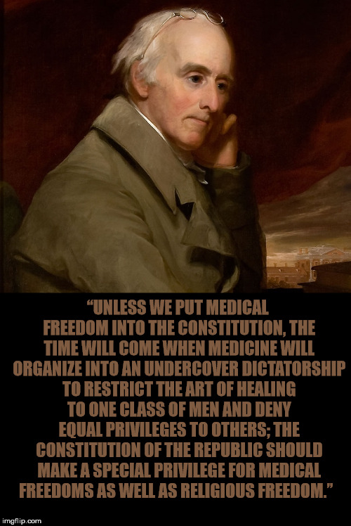 "How Might This Apply To Our Situation Today | ""UNLESS WE PUT MEDICAL FREEDOM INTO THE CONSTITUTION, THE TIME WILL COMEWHEN MEDICINE WILL ORGANIZE INTO AN UNDERCOVER DICTATORSHIP TO REST 