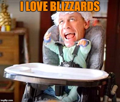 baby john | I LOVE BLIZZARDS | image tagged in baby john | made w/ Imgflip meme maker