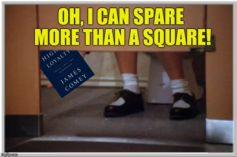 Please don't squeeze The Comey | OH, I CAN SPARE MORE THAN A SQUARE! | image tagged in seinfeld,a square to spare,james comey,elaine benes,a higher loyalty | made w/ Imgflip meme maker