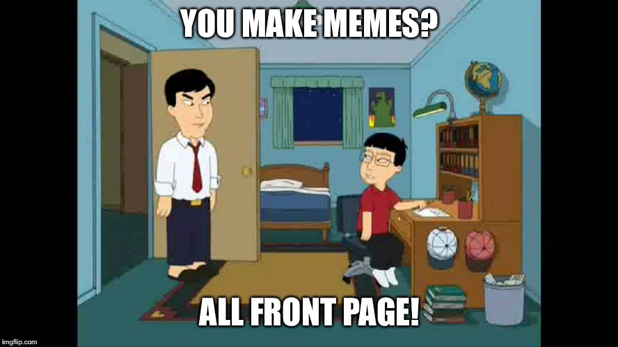 YOU MAKE MEMES? ALL FRONT PAGE! | made w/ Imgflip meme maker