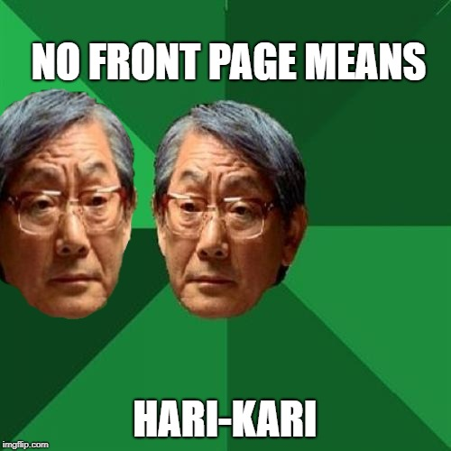 NO FRONT PAGE MEANS HARI-KARI | made w/ Imgflip meme maker