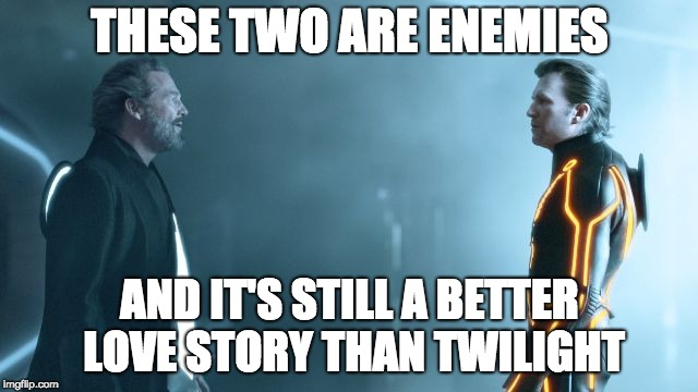 THESE TWO ARE ENEMIES AND IT'S STILL A BETTER LOVE STORY THAN TWILIGHT | image tagged in tron legacy clu and flynn | made w/ Imgflip meme maker