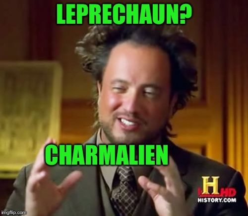 Ancient Aliens Meme | LEPRECHAUN? CHARMALIEN | image tagged in memes,ancient aliens | made w/ Imgflip meme maker