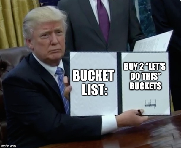"Trump Bill Signing Meme | BUCKET LIST: BUY 2 ""LET'S DO THIS"" BUCKETS 