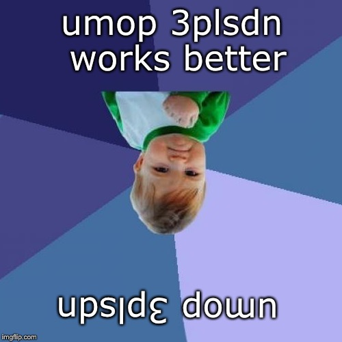 Success Kid Meme | umop 3plsdn umop 3plsdn works better | image tagged in memes,success kid | made w/ Imgflip meme maker