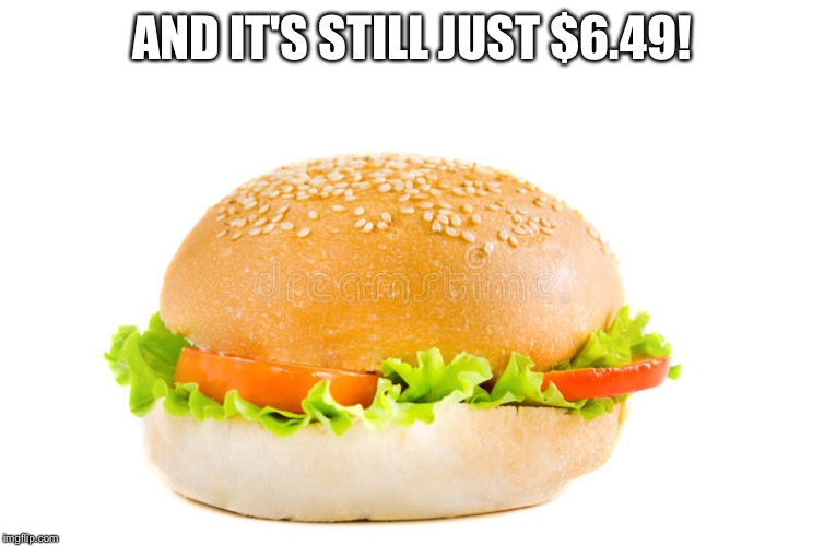 AND IT'S STILL JUST $6.49! | made w/ Imgflip meme maker