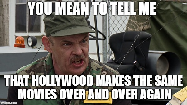 YOU MEAN TO TELL ME THAT HOLLYWOOD MAKES THE SAME MOVIES OVER AND OVER AGAIN | image tagged in col lesley dancer | made w/ Imgflip meme maker